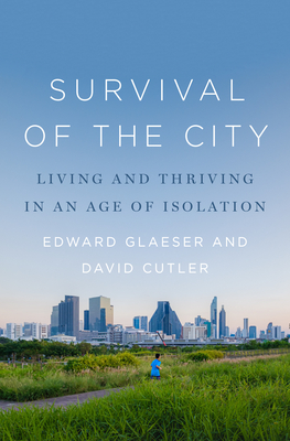Survival of the City: Living and Thriving in an Age of Isolation Cover Image