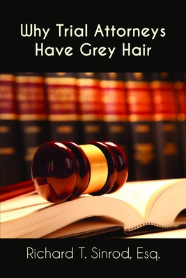 Why Trial Attorneys Have Grey Hair Cover Image