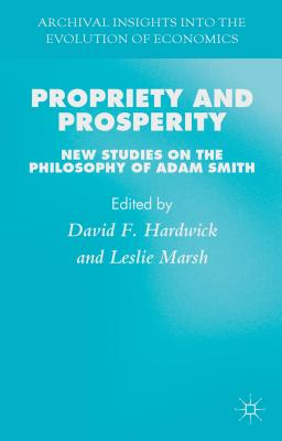 Propriety and Prosperity: New Studies on the Philosophy of Adam Smith (Archival Insights Into the Evolution of Economics) Cover Image