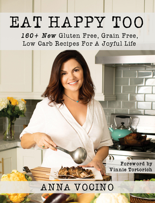 Eat Happy, Too: 160+ New Gluten Free, Grain Free, Low Carb Recipes Made from Real Foods for a Joyful Life Cover Image