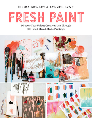 Fresh Paint: Discover Your Unique Creative Style Through 100 Small Mixed-Media Paintings Cover Image
