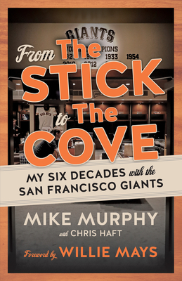 From The Stick to The Cove: My Six Decades with the San Francisco Giants Cover Image