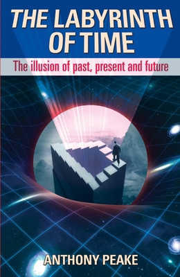 The Labyrinth of Time: The Illusion of Past, Present and Future Cover Image