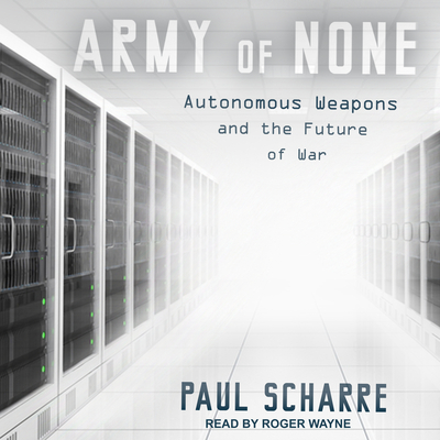 Army of None: Autonomous Weapons and the Future of War Cover Image