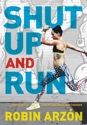 Shut Up and Run: How to Get Up, Lace Up, and Sweat with Swagger Cover Image