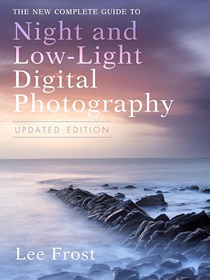 The New Complete Guide to Night and Low-Light Digital Photography Cover