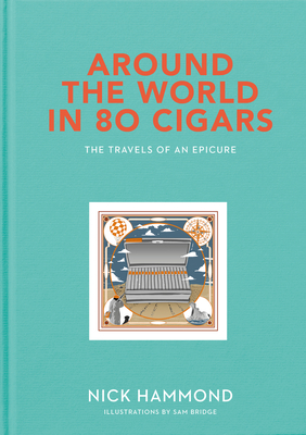 Around the World in 80 Cigars: The Travels of an Epicure Cover Image