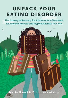 Unpack Your Eating Disorder: The Journey to Recovery for Adolescents in Treatment for Anorexia Nervosa and Atypical Anorexia Nervosa Cover Image