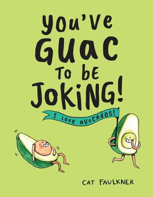 You've Guac to Be Joking: I Love Avocados! Cover Image