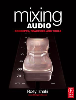 Mixing Audio: Concepts, Practices and Tools [With DVD] Cover Image