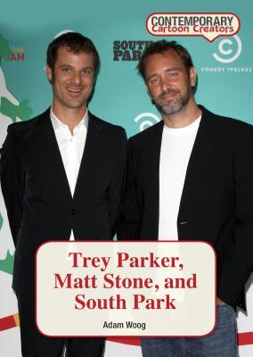 Trey Parker, Matt Stone, and South Park (Contemporary Cartoon Creators) Cover Image