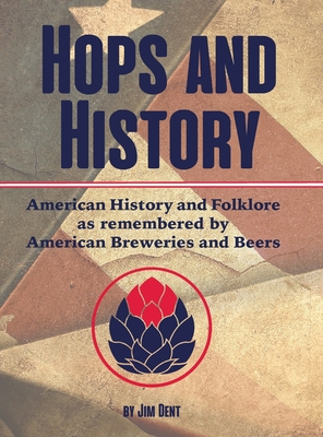 Hops and History: American History and Folklore as Remembered by American Breweries and Beers Cover Image