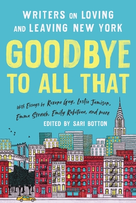 Goodbye to All That (Revised Edition): Writers on Loving and Leaving New York Cover Image