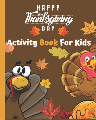 Happy Thanksgiving Activity Book for Kids: A Fun Activity Coloring and Guessing Game for Kids - Mazes, Dot to Dot, Puzzles and More! (Holiday Activity Cover Image