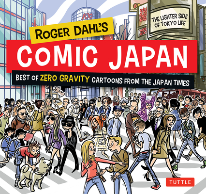 Roger Dahl's Comic Japan: Best of Zero Gravity Cartoons from the Japan Times-The Lighter Side of Tokyo Life Cover Image