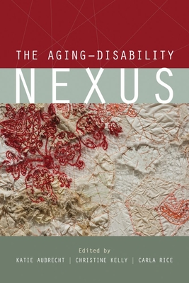 The Aging–Disability Nexus (Disability Culture and Politics) Cover Image