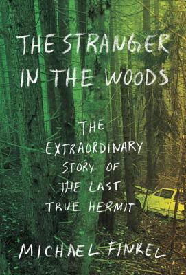 The Stranger in the Woods/Michael Finkel