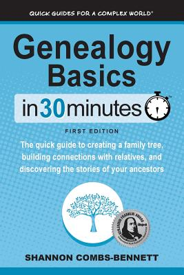 Genealogy Basics In 30 Minutes: The quick guide to creating a family tree, building connections with relatives, and discovering the stories of your an Cover Image