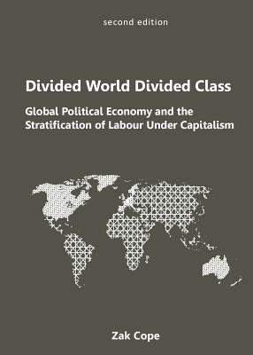 Divided World, Divided Class: Global Political Economy and the Stratification of Labour Under Capitalism Cover Image