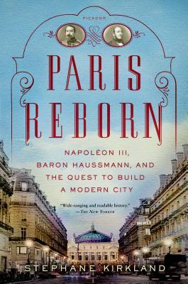 Paris Reborn: Napoléon III, Baron Haussmann, and the Quest to Build a Modern City Cover Image