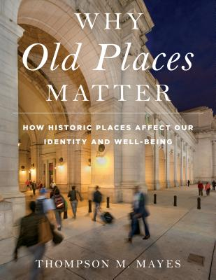 Why Old Places Matter: How Historic Places Affect Our Identity and Well-Being (American Association for State and Local History) Cover Image