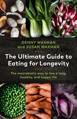 The Ultimate Guide to Eating for Longevity: The Macrobiotic Way to Live a Long, Healthy, and Happy Life Cover Image
