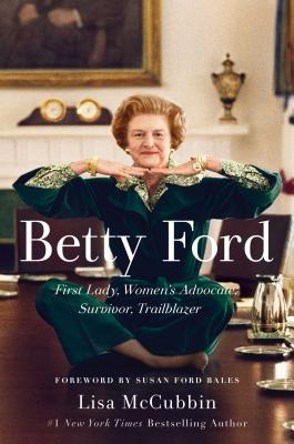 Betty Ford: First Lady, Women's Advocate, Survivor, Trailblazer Cover Image