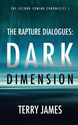 The Rapture Dialogues: Dark Dimension (Second Coming Chronicles #1) Cover Image