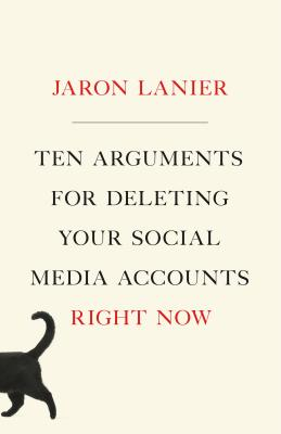 Cover for Ten Arguments for Deleting Your Social Media Accounts Right Now