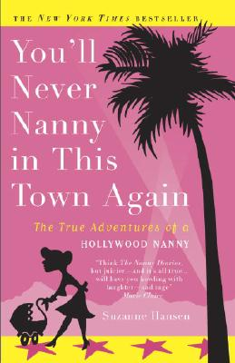 You'll Never Nanny in This Town Again: The True Adventures of a Hollywood Nanny Cover Image