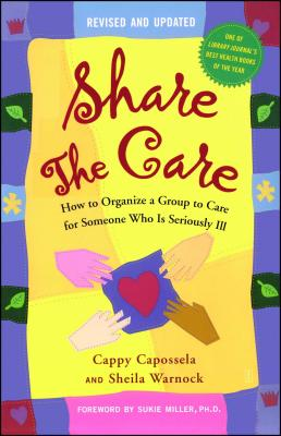 Share the Care: How to Organize a Group to Care for Someone Who Is Seriously Ill Cover Image