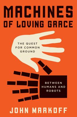 Machines of Loving GraceJohn Markoff