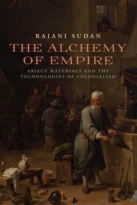 The Alchemy of Empire: Abject Materials and the Technologies of Colonialism Cover Image