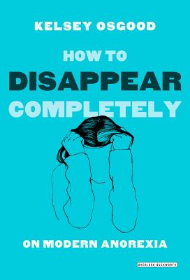 How to Disappear Completely: On Modern Anorexia Cover Image