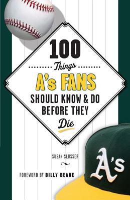 100 Things A's Fans Should Know & Do Before They Die (100 Things...Fans Should Know) Cover Image