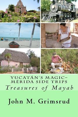 Yucatán's Magic-Mérida Side Trips: Treasures of Mayab Cover Image