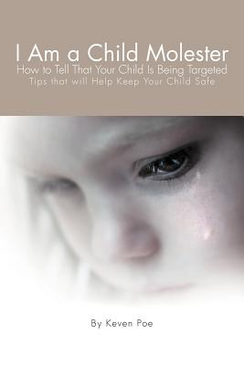 I Am a Child Molester: How to Tell That Your Child Is Being Targeted Cover Image