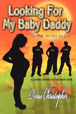 Looking for My Baby Daddy: Do Not, Let This Be You Cover Image