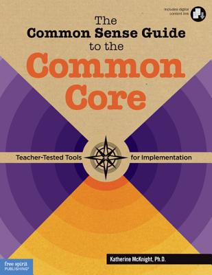 The Common Sense Guide to the Common Core: Teacher-Tested Tools for Implementation Cover Image