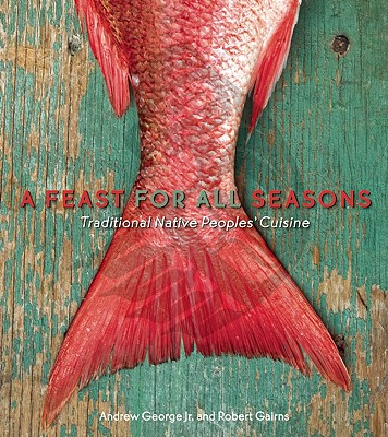 A Feast for All Seasons: Traditional Native Peoples' Cuisine Cover Image