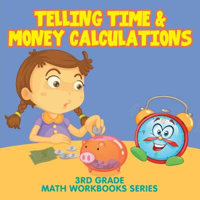 Telling Time & Money Calculations: 3rd Grade Math Workbooks Series Cover Image