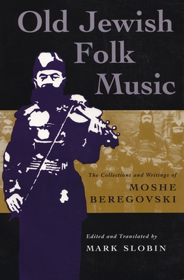 Old Jewish Folk Music: The Collections and Writings of Moshe Beregovski (Judaic Traditions in Literature) Cover Image