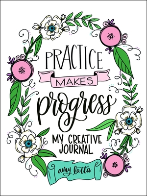 Practice Makes Progress: My Creativity Journal Cover Image