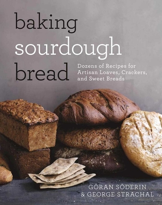 Baking Sourdough Bread: Dozens of Recipes for Artisan Loaves, Crackers, and Sweet Breads Cover Image