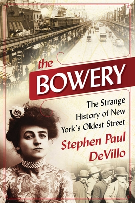 The Bowery: The Strange History of New York's Oldest Street Cover Image
