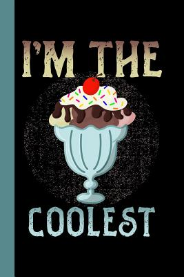 I'm The Coolest: Ice Cream Theme 6x9 120 Page Composition College Ruled Notebook Cover Image