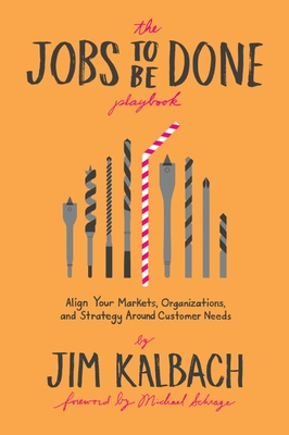 Jobs to Be Done Playbook: Align Your Markets, Organization, and Strategy Around Customer Needs Cover Image