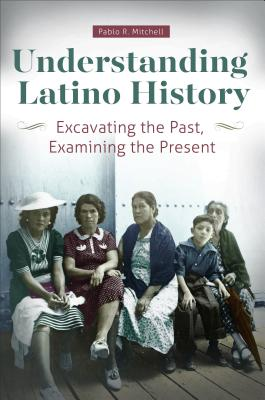 Understanding Latino History: Excavating the Past, Examining the Present Cover Image