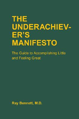The Underachiever's Manifesto: The Guide to Accomplishing Little and Feeling Great Cover Image