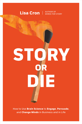 Story or Die: How to Use Brain Science to Engage, Persuade, and Change Minds in Business and in Life Cover Image